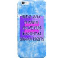 Girls Just Wanna Have Fun-damental Human Rights iPhone Case/Skin
