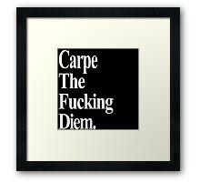 Carpe The Fucking Diem  Framed Print