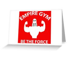 Empire Gym - Be The Force Greeting Card