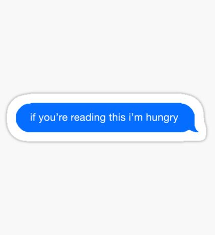 if you're reading this im hungry Sticker