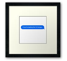 if you're reading this im hungry Framed Print