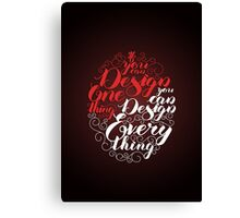 If you can design one thing.. Canvas Print