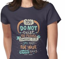 You exist for your own sake T-Shirt
