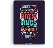 Ratio of Hugs to Gunshot Victims Canvas Print