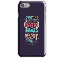 Ratio of Hugs to Gunshot Victims iPhone Case/Skin
