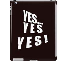 yes-Yes-YES!-t iPad Case/Skin