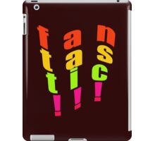 FAN-TAS-TIC iPad Case/Skin