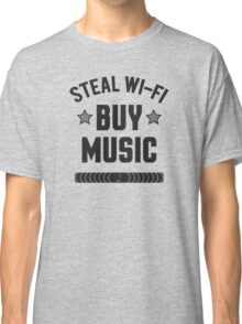 Steal Wi-Fi, Buy Music Classic T-Shirt