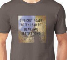 Difficult Roads Unisex T-Shirt