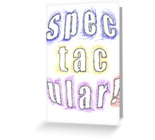 SPECTACULAR - products Greeting Card