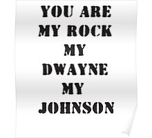 You are my Rock, my Dwayne, my Johnson Poster