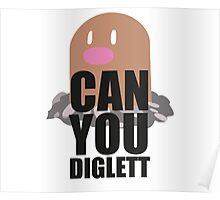 Can You Diglett..... YES YOU CAN! Poster