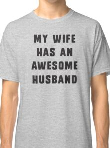 My wife has an awesome husband Classic T-Shirt
