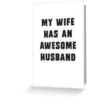 My wife has an awesome husband Greeting Card