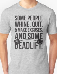 Some People Make Excuses, Some Deadlift Unisex T-Shirt