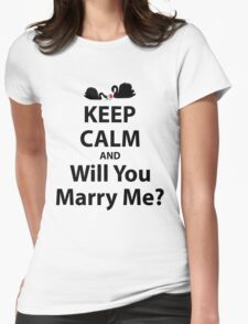 Keep Calm And Will You Marry Me? Womens Fitted T-Shirt