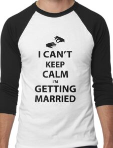 I'Can't Keep Calm I'm Getting Married Men's Baseball ¾ T-Shirt