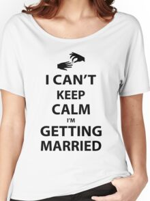 I'Can't Keep Calm I'm Getting Married Women's Relaxed Fit T-Shirt