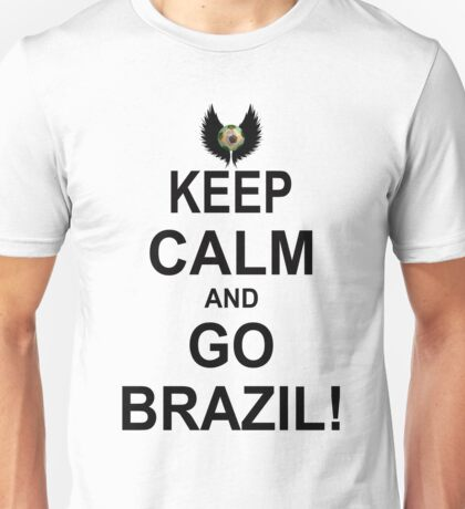 Keep Calm And Go Brazil! Unisex T-Shirt