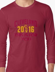 CLEVELAND THIS IS FOR YOU Long Sleeve T-Shirt