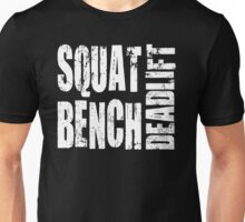 Squat, Bench Press, Deadlift Unisex T-Shirt