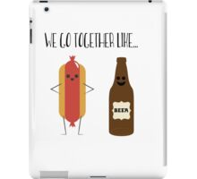 We go together like hot-dogs and beer. iPad Case/Skin