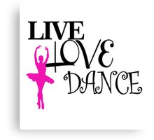 Live Love Dance Canvas Print