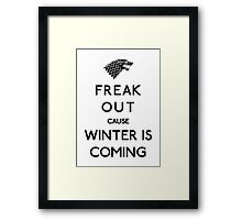 Freak out cause winter is coming Framed Print