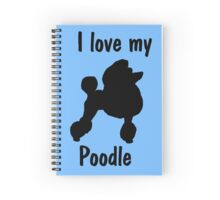 I Love My Poodle Silhouette Spiral Notebook