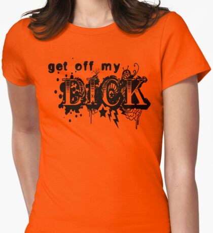 Get Off My Dick Womens Fitted T-Shirt