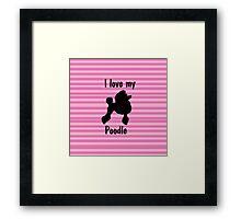 I Love My Poodle Silhouette Pink Stripes Framed Print