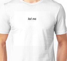 lol no Unisex T-Shirt