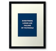 EVERYTHING LOOKS LIKE FAILURE IN THE MIDDLE Framed Print