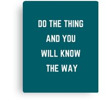 DO THE THING AND YOU WILL KNOW THE WAY Canvas Print