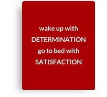 DETERMINATION AND SATISFACTION Canvas Print