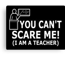 You can't scare me! I'm a Teacher Canvas Print