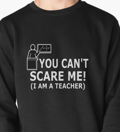 You can't scare me! I'm a Teacher T-Shirt