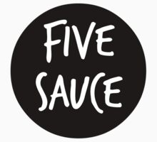 five sauce  by Chloe Hebert