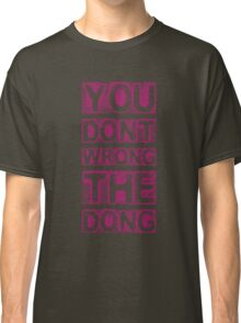 You Don't Wrong The Dong Classic T-Shirt