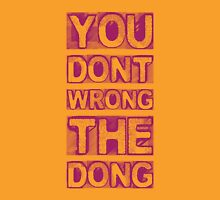 You Don't Wrong The Dong Unisex T-Shirt