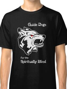 Guide Dogs for the Spiritually Blind Classic T-Shirt