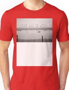 """""""There All Is Aching"""" Unisex T-Shirt"""