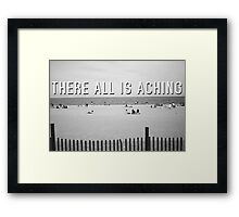 """There All Is Aching"" Framed Print"