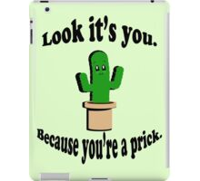You're a Prick. iPad Case/Skin