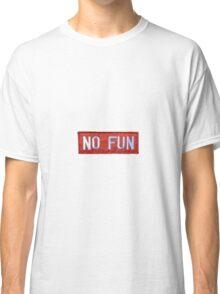 No Fun Classic T-Shirt