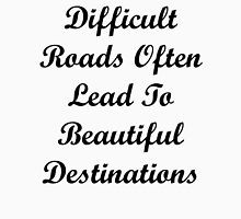 Difficult Roads Often Lead to Beautiful Destinations Unisex T-Shirt