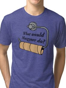 FUNNY WHAT WOULD MACGYVER DO QUOTE Tri-blend T-Shirt