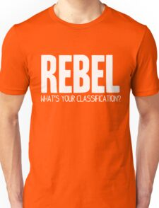 What's Your Classification?   Rebel Unisex T-Shirt