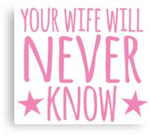 Your wife will NEVER know Canvas Print