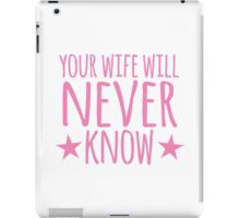 Your wife will NEVER know iPad Case/Skin